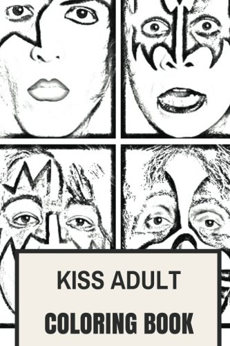 Kiss Adult Coloring Book: Gene Simmons and Paul Stanley Glam Rock and Heavy Metal Inspired Adult Coloring Book (Kiss Books) (Adult Kiss)