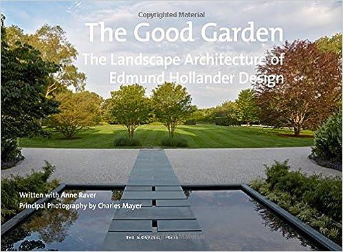 The Good Garden The Landscape Architecture of Edmund Hollander