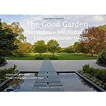 The Good Garden: The Landscape Architecture of Edmund Hollander Design