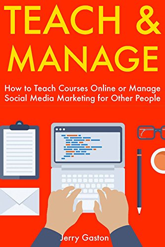 Teach & Manage: How to Teach Courses Online or Manage Social Media Marketing for Other People