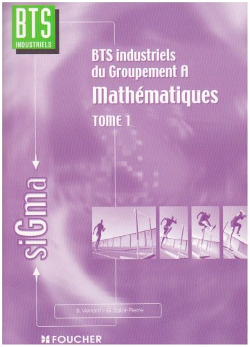Read Online Mathématiques, tome 1 : Groupement A, BTS Industriels pdf