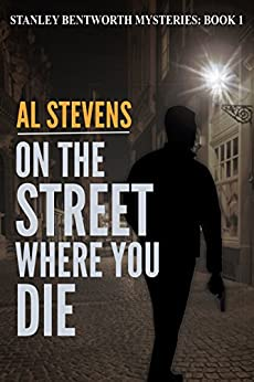 On the Street Where You Die (Stanley Bentworth mysteries Book 1) by [Stevens, Al]