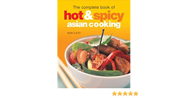 The complete book of hot spicy asian cooking vicki liley amazon the complete book of hot spicy asian cooking vicki liley amazon books forumfinder Choice Image