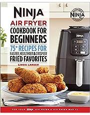 Ninja Air Fryer Cookbook for Beginners: 75+ Recipes for Faster, Healthier, & Crispier Fried Favorites