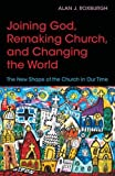 img - for Joining God, Remaking Church, Changing the World: The New Shape of the Church in Our Time book / textbook / text book
