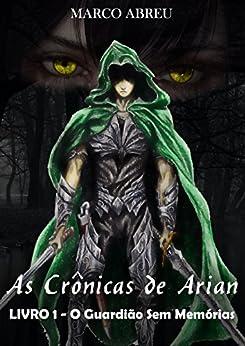As Crônicas de Arian: Livro 1 - O Guardião Sem Memórias por [Abreu, Marco]