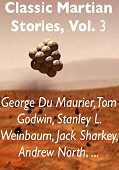 Classic Martian Stories, Vol. 3 by [Du Maurier, George, Godwin, Tom, Fontenay, Charles L., Clifton, Mark, Garett, Randall, Weinbaum, Stanley L., Urides, Eros, Sharkey, Jack, Wicks, Mark, North, Andrew]