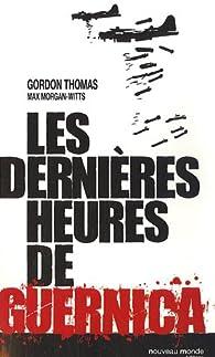 Les dernières heures de Guernica par Gordon Thomas