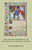 img - for John Wyclif's Theology of the Eucharist in Its Medieval Context. Revised & Expanded Edition of Scriptural Logic, Real Presence, & the Parameters of Orthodoxy (Marquette Studies in Theology) book / textbook / text book