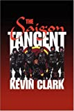 The Saigon Tangent, Kevin Clark, 1436367840
