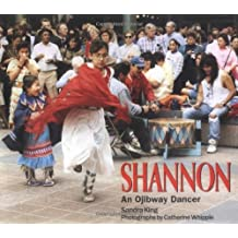 Shannon: An Ojibway Dancer (We Are Still Here Native Americans Today)