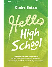 Hello High School: Goodbye Drama and Stress, 85 tips for high school teens that boost friendships, mindset, productivity and success
