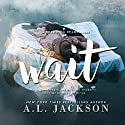 Wait: A Bleeding Stars Stand-Alone Novel Audiobook by A.L. Jackson Narrated by Zachary Webber, Andi Arndt