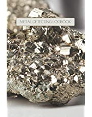 Metal Detecting Log Book: Metal Detectorists Journal for Tracking Treasures Hunted and Found 200 pages 6 x 9 inches