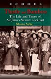 img - for Thistle and Bamboo: The Life and Times of Sir James Stewart Lockhart (Echoes: Classics of Hong Kong Culture and History) book / textbook / text book