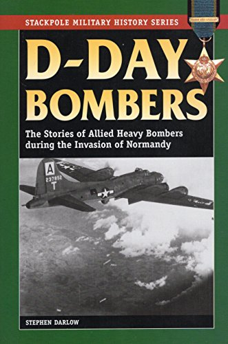D-Day Bombers: The Stories of Allied Heavy Bombers during the Invasion of Normandy (Stackpole Military History Series)