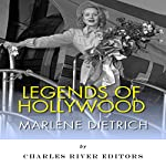Legends of Hollywood: The Life and Legacy of Marlene Dietrich |  Charles River Editors
