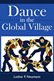 Dance in the Global Village, Lothar F. Neumann, 1434350487
