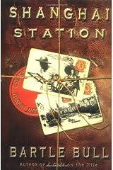 Shanghai Station by Bartle Bull (2003-12-10) Hardcover
