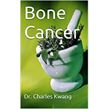 Bone Cancer (Cancer cures in detail Book 5)