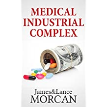 MEDICAL INDUSTRIAL COMPLEX: The $ickness Industry, Big Pharma and Suppressed Cures (The Underground Knowledge Series Book 3)