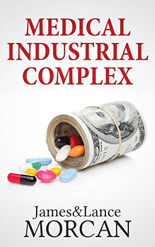 Book: MEDICAL INDUSTRIAL COMPLEX - The $ickness Industry, Big Pharma and Suppressed Cures (The Underground Knowledge Series Book 3) by Lance Morcan