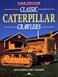 img - for Classic Caterpillar Crawlers (Motorbooks International Farm Tractor Color History) book / textbook / text book