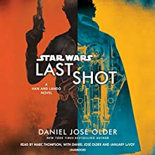 Last Shot: Star Wars Audiobook by Daniel José Older Narrated by Marc Thompson, Daniel José Older, January LaVoy