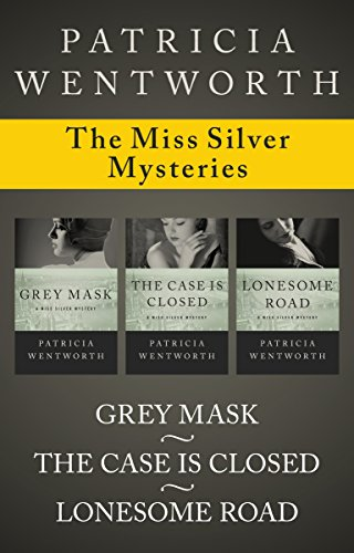 [The Miss Silver Mysteries: Grey Mask, The Case Is Closed, and Lonesome Road] (Silver Mask)