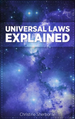 Universal Laws Explained: Unlock the power of the natural and supernatural laws of the Universe by [Sherborne, Christine]
