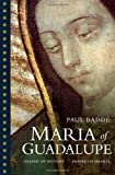 Maria of Guadalupe: Shaper of History, Shaper of Hearts