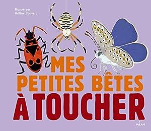"""Afficher """"Mes petites bêtes à toucher : album pour tout-petits"""""""