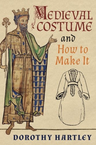 Medieval Costume and How to Make It by