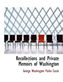 Recollections and Private Memoirs of Washington, George Washington Parke Custis, 0554594978
