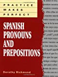 Practice Makes Perfect : Spanish Pronouns and Prepositions, Richmond, Dorothy, 0844273112