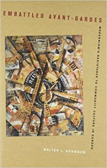Book Embattled Avant-Gardes: Modernism's Resistance to Commodity Culture in Europe by Adamson, Walter L. (2009)