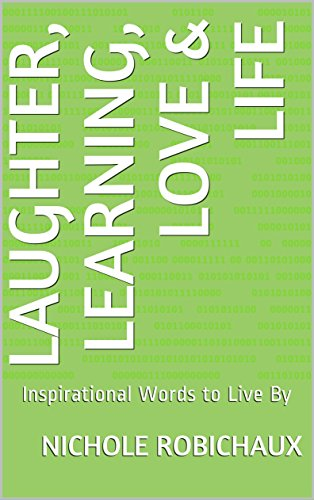Laughter, Learning, Love & Life: Inspirational Words to Live By