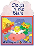 img - for Clouds - How They Show God's Love - Bible Stories for Kids - Kids Bible Books Board Book (Flip-The-Flap) book / textbook / text book