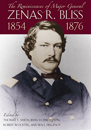 Read Online The Reminiscences of Major General Zenas R. Bliss, 1854-1876: From the Texas Frontier to the Civil War and Back Again PDF