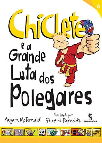 Chiclete e a Grande Luta dos Polegares - Volume 6. Coleção Chiclete