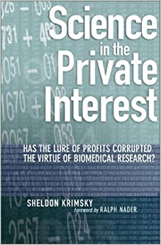 Book Science in the Private Interest: Has the Lure of Profits Corrupted Biomedical Research? by Sheldon Krimsky (2003-08-18)