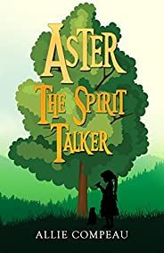 Aster the Spirit Talker (The Aster Books Book 1)