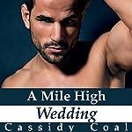 A Mile High Wedding: A Mile High Romance, Book 8 | Cassidy Coal
