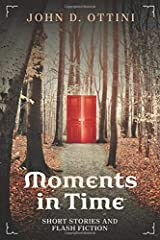 Moments in Time: Short Stories and Flash Fiction Paperback