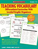 Teaching Vocabulary - Differentiated Instruction with Leveled Graphic Organizers, Nancy L. Witherell and Mary C. McMackin, 0545059003