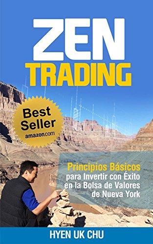Descargar Libro Zen Trading: Principios Básicos Para Invertir Con Éxito En La Bolsa De Nueva York Hyenuk Chu