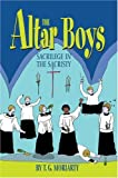 img - for The Altar Boys: Sacrilege in the Sacristy by T.G. Moriarty (2004-06-17) book / textbook / text book