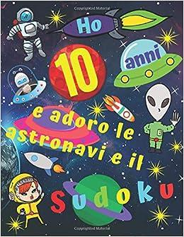 Ho 10 Anni E Adoro Le Astronavi E Il Sudoku Facile Libro Di