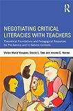 Negotiating Critical Literacies with Teachers, Vivian Maria Vasquez and Stacie L. Tate, 0415641624