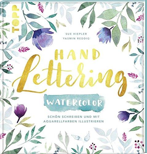 Handlettering WaterColor Schön schreiben und mit Aquarellfarben illustrieren Gebundenes Buch – 9. August 2017 Yasmin Reddig Sue Hiepler Frech 3772483186